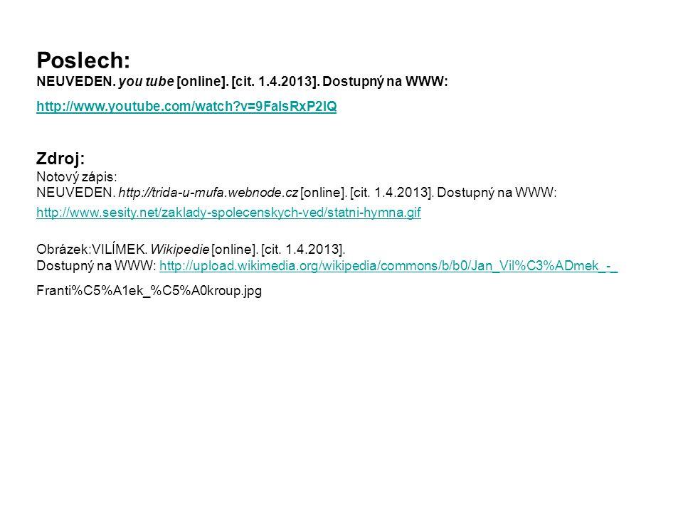 Poslech: NEUVEDEN. you tube [online]. [cit. 1.4.2013]. Dostupný na WWW: http://www.youtube.com/watch v=9FaIsRxP2IQ.